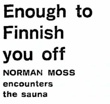 Enough to Finnish You Off: Norman Moss Encounters the Sauna